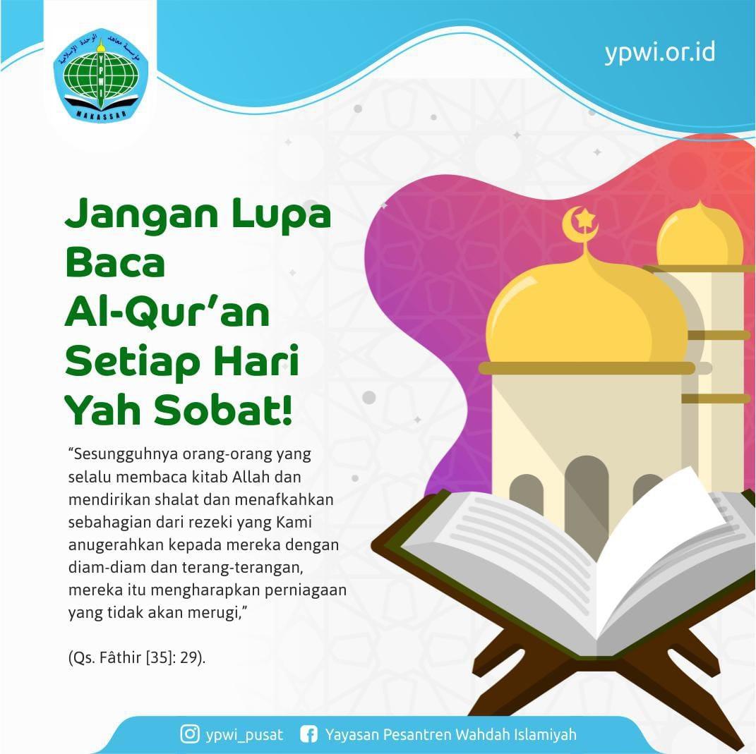Jangan lupa baca Al-Qur'an tiap hari !!
