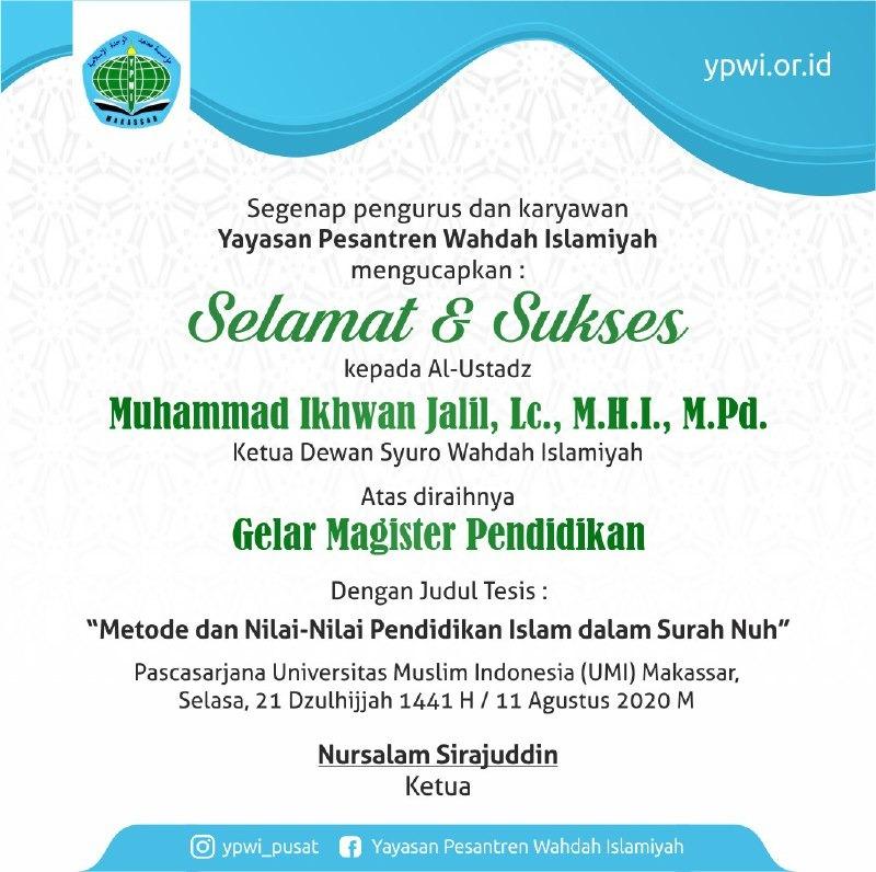 Keluarga besar YPWI mengucapkan selamat dan sukses kepada Ustadz Muhammad Ikhwan Abd. Jalil, Lc., M.H.I., M.Pd (Ketua Dewan Syuro Wahdah Islamiyah) atas diraihnya Gelar Magister Pendidikan